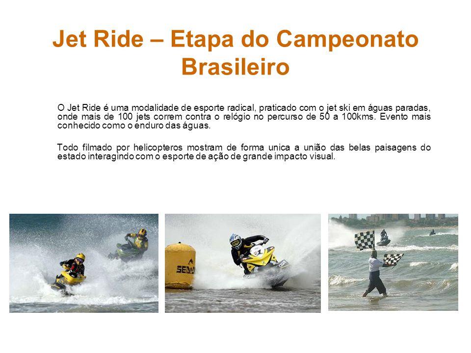Jet Ride – Etapa do Campeonato Brasileiro O Jet Ride é uma modalidade de esporte radical, praticado com o jet ski em águas paradas, onde mais de 100 j