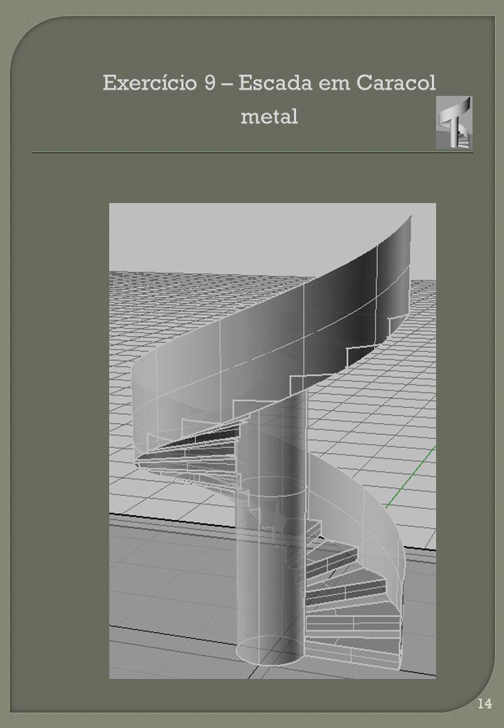 14 Exercício 9 – Escada em Caracol metal