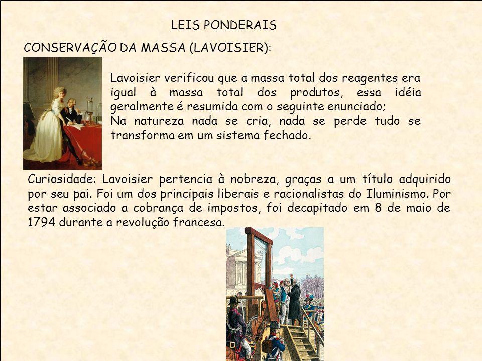 LEIS PONDERAIS CONSERVAÇÃO DA MASSA (LAVOISIER): Lavoisier verificou que a massa total dos reagentes era igual à massa total dos produtos, essa idéia