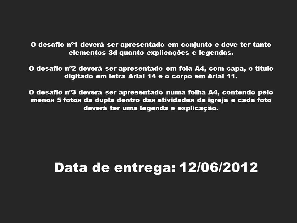 Data de entrega: 12/06/2012 O desafio nº1 deverá ser apresentado em conjunto e deve ter tanto elementos 3d quanto explicações e legendas.