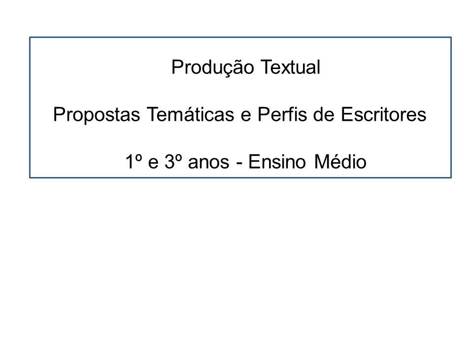 Produção Textual Propostas Temáticas e Perfis de Escritores 1º e 3º anos - Ensino Médio