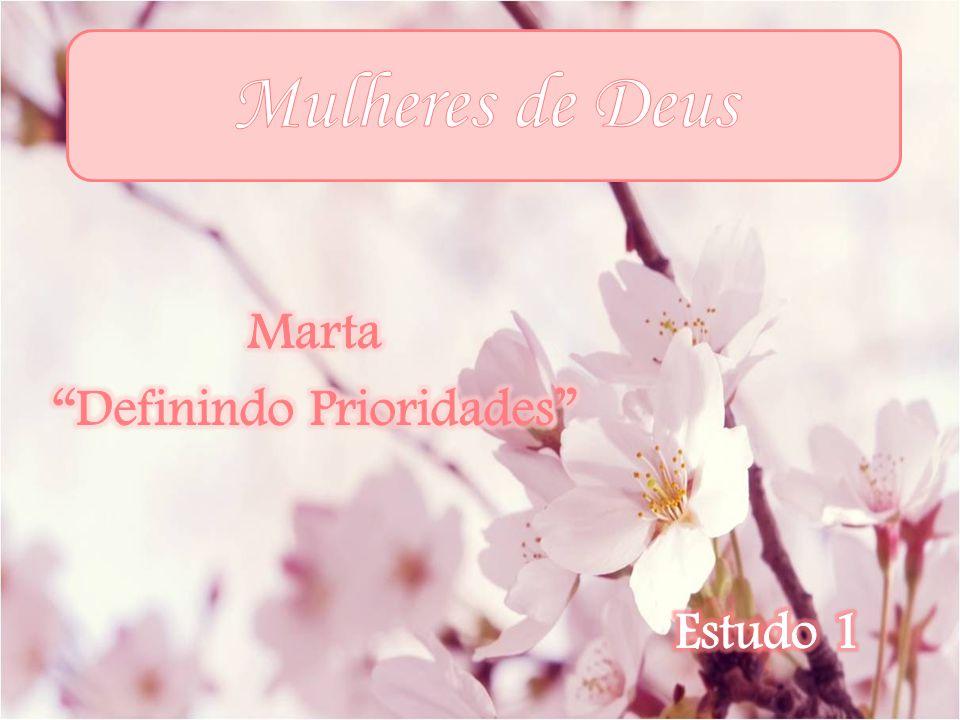 MARTA – Definindo Prioridades Marta era irmã de Lázaro e Maria, de Betânia, embora a identificação dos três como irmãos, bem como a afirmação de que moravam em Betânia, sejam apenas encontradas no Evangelho de João.