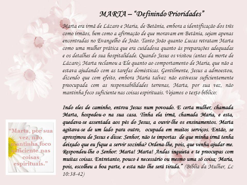 MARTA – Definindo Prioridades Marta era irmã de Lázaro e Maria, de Betânia, embora a identificação dos três como irmãos, bem como a afirmação de que m