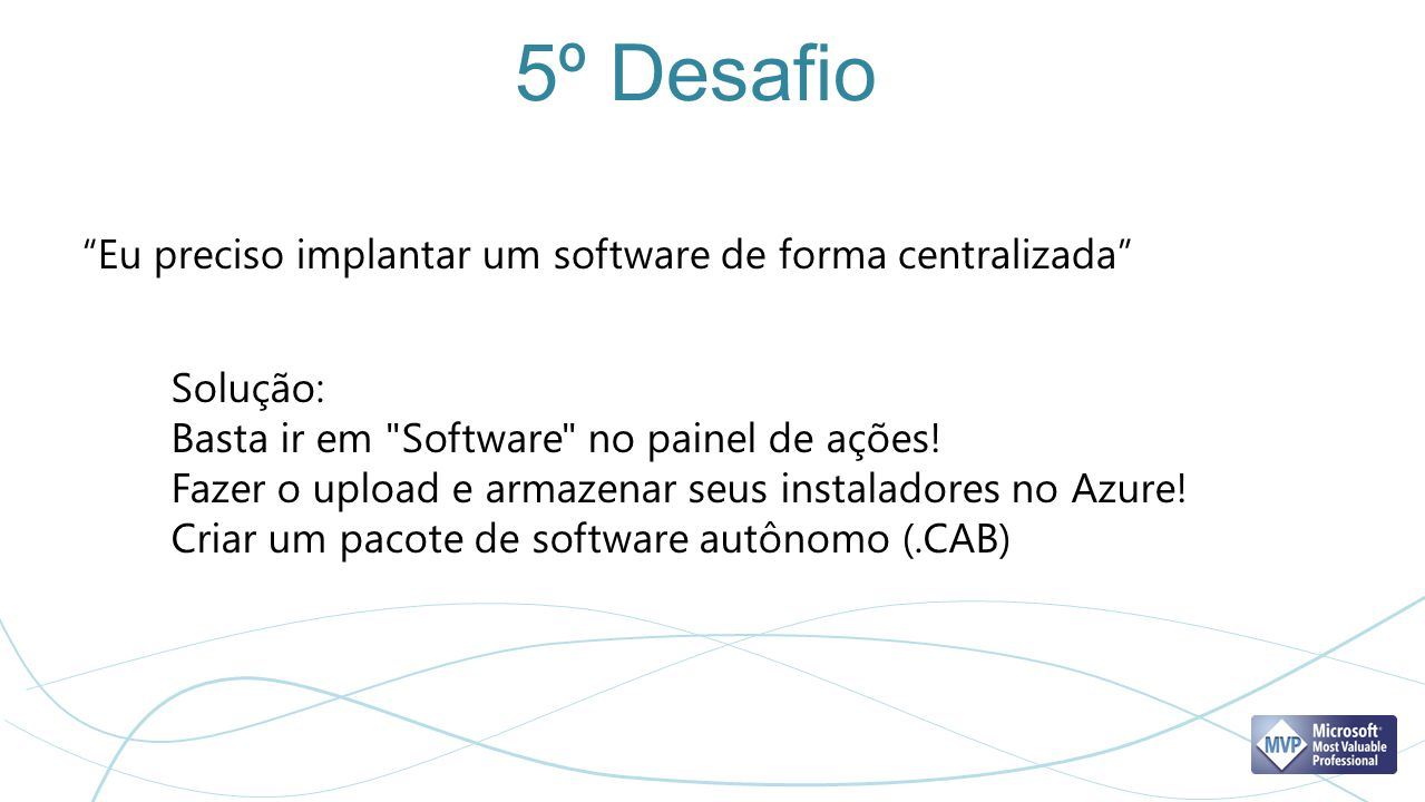 5º Desafio Eu preciso implantar um software de forma centralizada Solução: Basta ir em