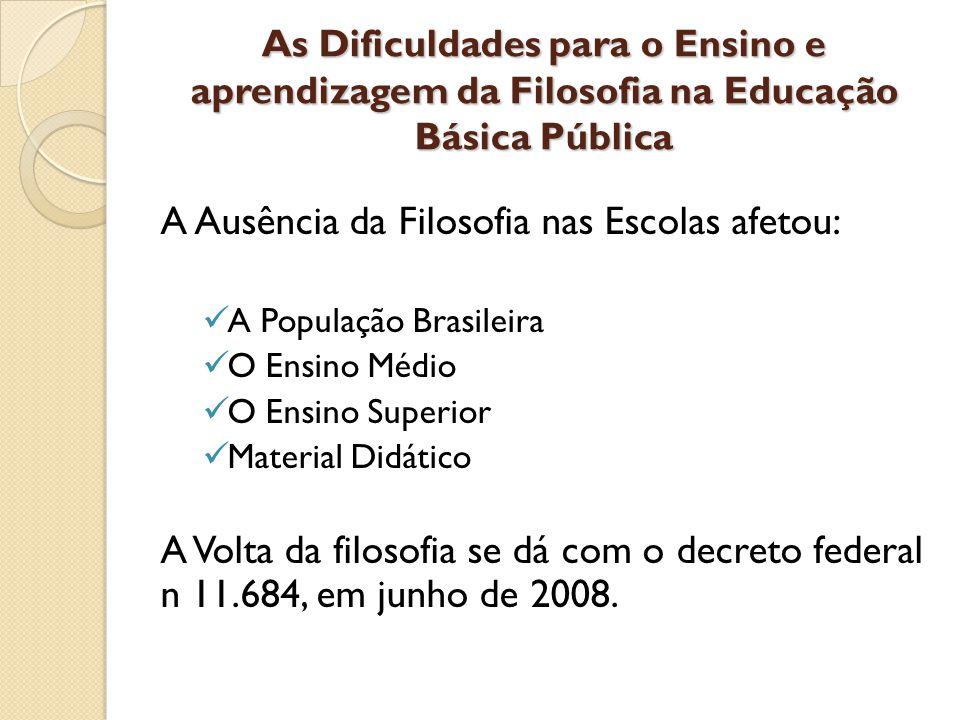 As Dificuldades para o Ensino e aprendizagem da Filosofia na Educação Básica Pública A Ausência da Filosofia nas Escolas afetou: A População Brasileir
