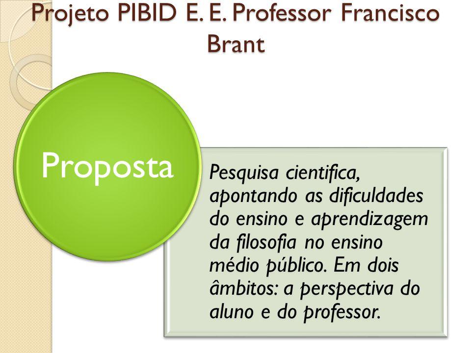Projeto PIBID E. E. Professor Francisco Brant Pesquisa cientifica, apontando as dificuldades do ensino e aprendizagem da filosofia no ensino médio púb