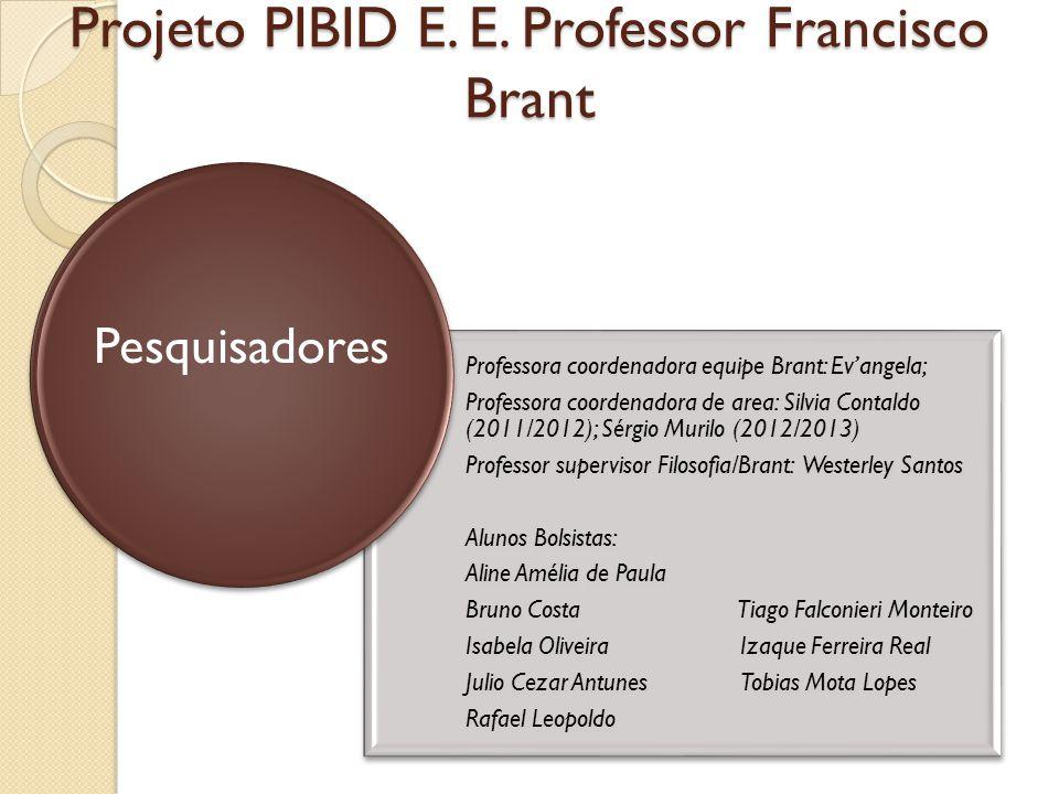 Projeto PIBID E. E. Professor Francisco Brant Professora coordenadora equipe Brant: Evangela; Professora coordenadora de area: Silvia Contaldo (2011/2