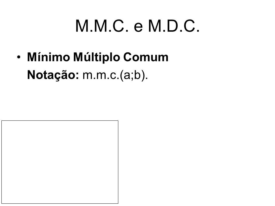 M.M.C. e M.D.C. Mínimo Múltiplo Comum Notação: m.m.c.(a;b).