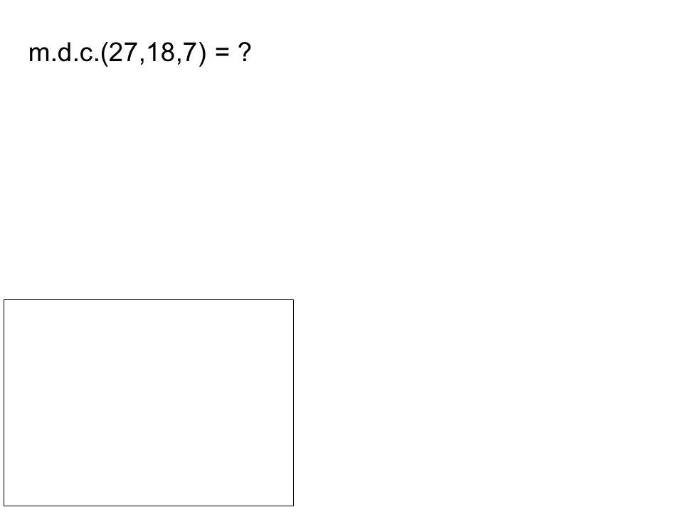 m.d.c.(27,18,7) = ?