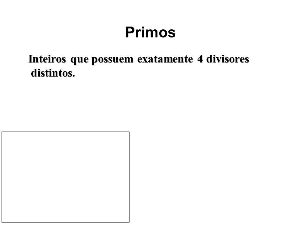 Inteiros que possuem exatamente 4 divisores distintos. Inteiros que possuem exatamente 4 divisores distintos. Primos