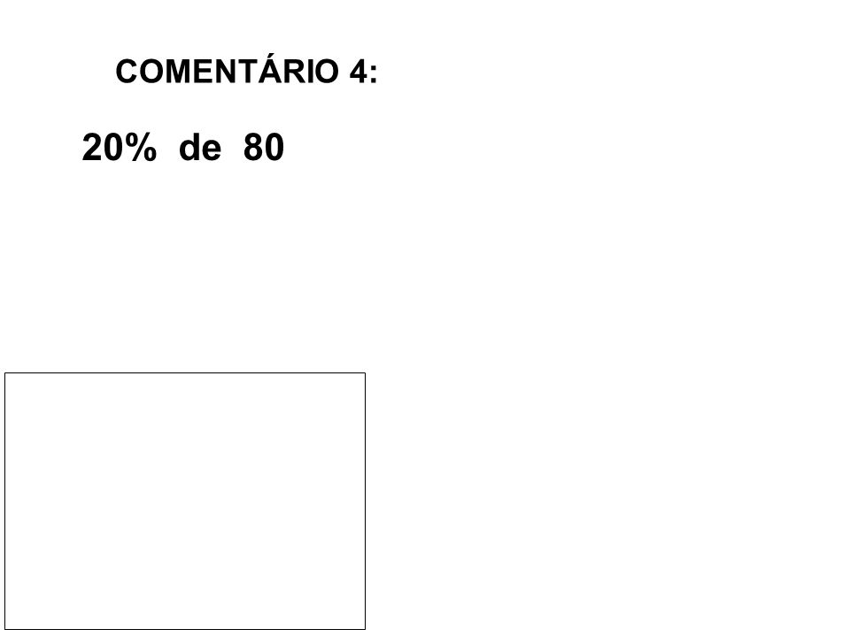COMENTÁRIO 4: 20% de 80