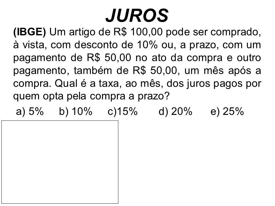 JUROS (IBGE) Um artigo de R$ 100,00 pode ser comprado, à vista, com desconto de 10% ou, a prazo, com um pagamento de R$ 50,00 no ato da compra e outro