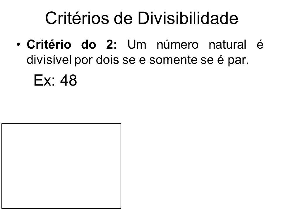 Critérios de Divisibilidade Critério do 2: Um número natural é divisível por dois se e somente se é par. Ex: 48