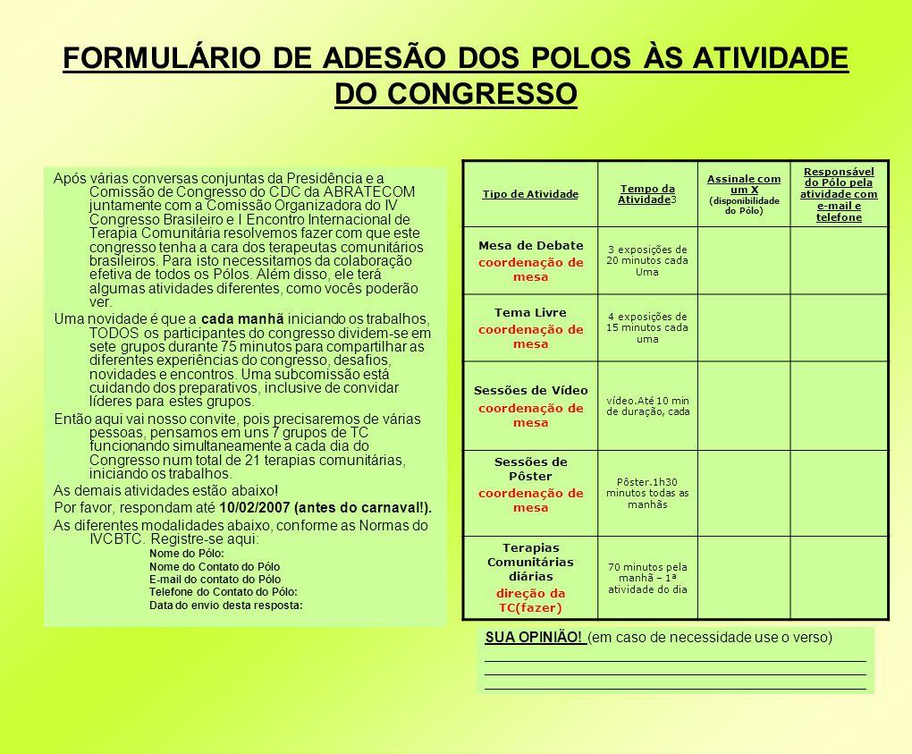 P Ó L O S F O R M A D O R E S D O B R A S I L NºPÓLOCOORDENAÇÃOE-MAILFONE Bahia 1UCSAL (BA) Margarida Regomargaridacrego@bol.com.br(71)33694476/ (71) 91348378 2MISC- BA (BA) Graça Faranigracafarani@yahoo.com.br(71) 91532675 Brasília - Distrito Federal 3MISMEC-DF (Brasília) Perlucy dos Santosperlucysantos@bol.com.br(61) 99644482 Ceará 4PROJETO 4 VARAS (CE) Adalberto Barretoabarret1@matrix.com.br(85)99090431 5BOM JARDIM (CE) Pe Rino Bonvinimsmcbj@terra.com.br(85)91718983 6MISMEC - Sobral (CE) Raimunda Nonataclarinda@sobral.org(88)3641 1191/ 8817 6963 Maranhão 7MISC- MA (MA) Lindia Luzmisc_ma@yahoo.com.br(98)32268890/ (98) 99743945 Minas gerais 8MISC-MG (MG) José Galvãojgalvaos@terra.com.br(31) 99881199/ (31)97873357 Pará 9SOPSI (PA) Maria de Fátima Matossopfm@ibest.com.br(91) 32281233 Paraná 10Secretaria da Saúde - Londrina (PR) Graça Martinigraca.martini@sercomtel.com.br/ srbrv@bol.com.br(43)33421923 Pernambuco 11AQUARIUS (PE) Washington Bezerraaquariusnac@yahoo.com.br(81)30510057/ (81) 92122935 12ESPAÇO FAMILIA (PE) Marluce Tavarestavaresm2002@yahoo.com.br(81) 92429980 Piauí 13DIALOGUE (PI) Narcizo Chagas narcizochagas@hotmail.com/ dialoqu@qmail.com (86) 32233766/ (86)94322304 Rio Grande do Sul 14MISC- RS (RS) Marli Olinamarlicaif@terra.com.br(51) 33421234/ (51) 99610560 São Paulo 15ABCD (SP) Eliane Guerraelianeguerra@directnet.com.br(11)91431449 16CEAF (SP) Maria da Salete L.
