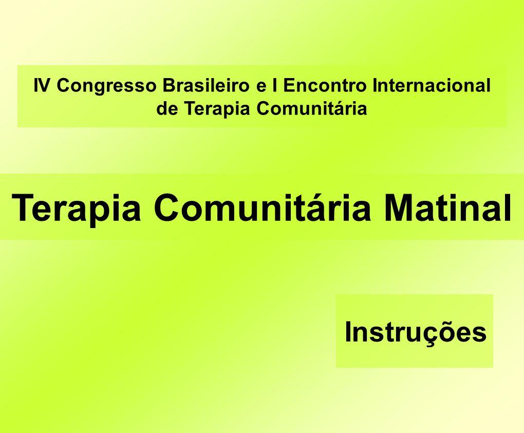 Instruções IV Congresso Brasileiro e I Encontro Internacional de Terapia Comunitária Terapia Comunitária Matinal