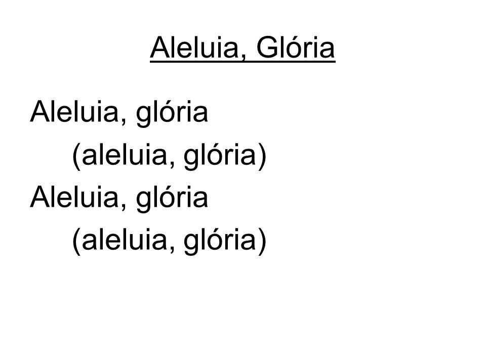 Aleluia, Glória Aleluia, glória (aleluia, glória) Aleluia, glória (aleluia, glória)