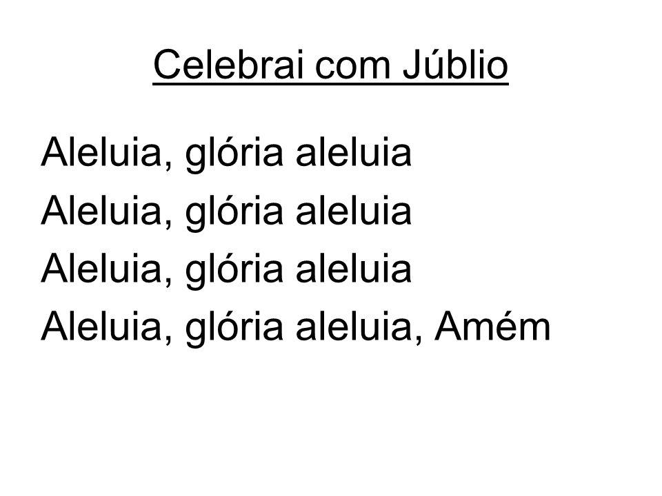 Celebrai com Júblio Aleluia, glória aleluia Aleluia, glória aleluia, Amém
