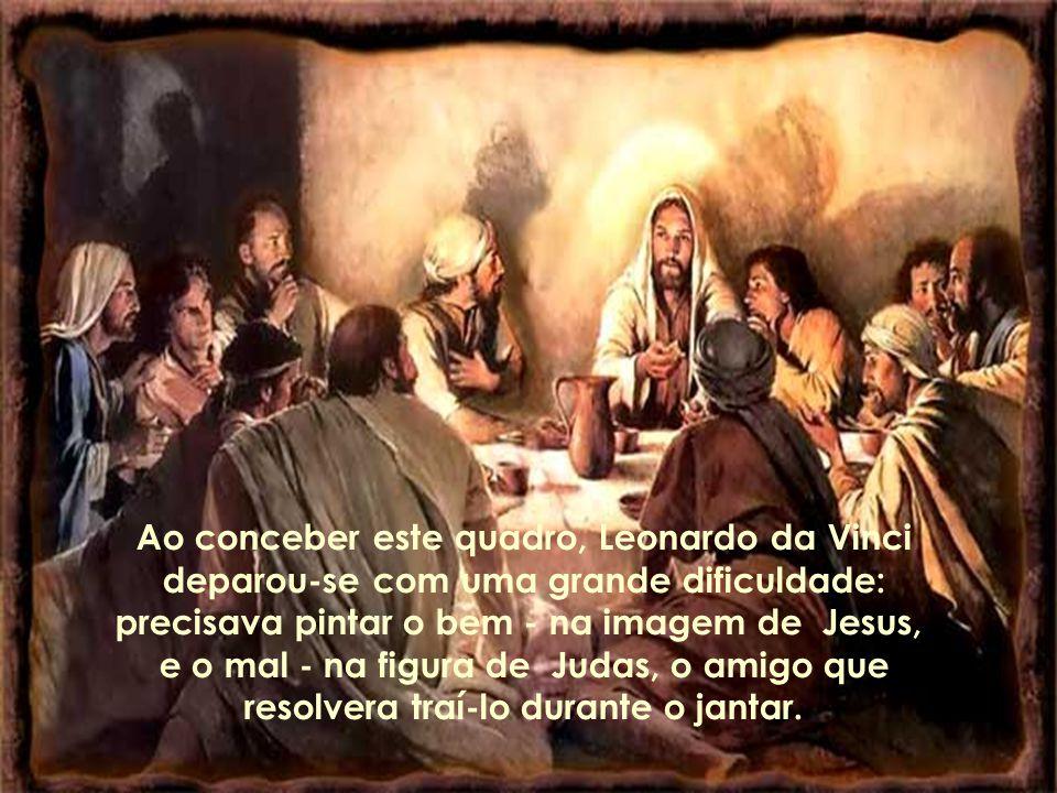 Ao conceber este quadro, Leonardo da Vinci deparou-se com uma grande dificuldade: precisava pintar o bem - na imagem de Jesus, e o mal - na figura de Judas, o amigo que resolvera traí-lo durante o jantar.