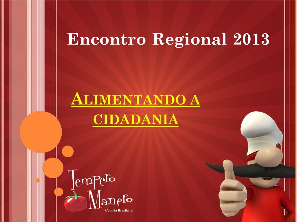 Encontro Regional 2013 A LIMENTANDO A CIDADANIA