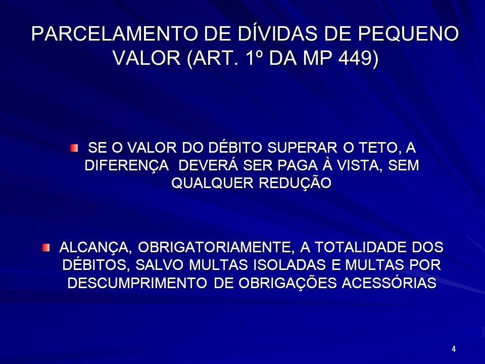 5 PARCELASREDUTOR MULTA REDUTOR JUROS REDUTOR ENCARGO (Honorários) ATÉ 6100%30%100% ATÉ 3060%NÃO HÁ100% ATÉ 6040%NÃO HÁ100%