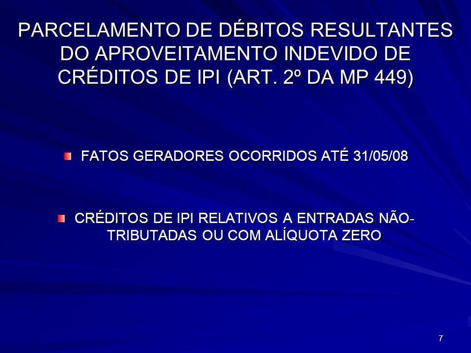 8 PARCELAMENTO DE DÉBITOS RESULTANTES DO APROVEITAMENTO INDEVIDO DE CRÉDITOS DE IPI (ART.