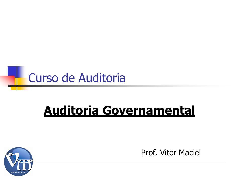 Curso de Auditoria Auditoria Governamental Prof. Vitor Maciel