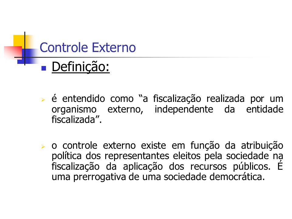 Controle Externo Definição: é entendido como a fiscalização realizada por um organismo externo, independente da entidade fiscalizada. o controle exter