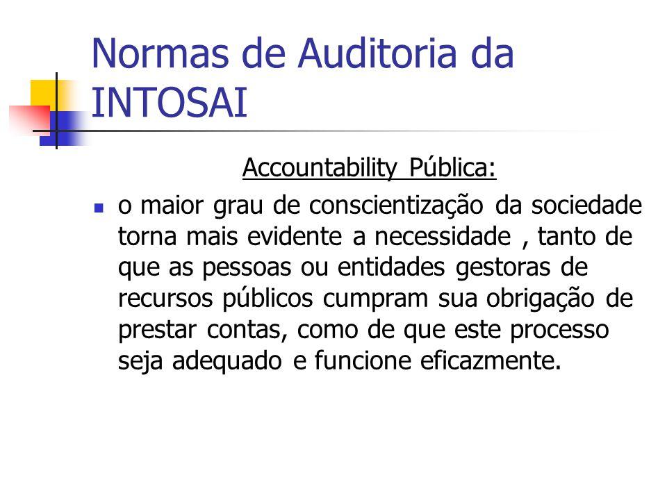 Normas de Auditoria da INTOSAI Accountability Pública: o maior grau de conscientização da sociedade torna mais evidente a necessidade, tanto de que as