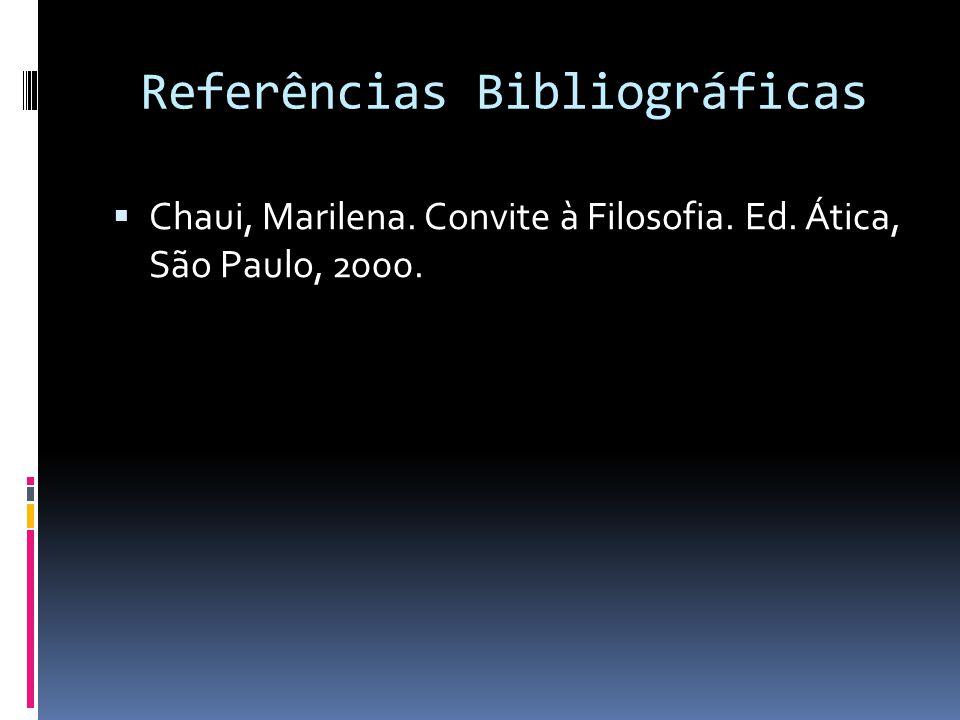 Referências Bibliográficas Chaui, Marilena. Convite à Filosofia. Ed. Ática, São Paulo, 2000.