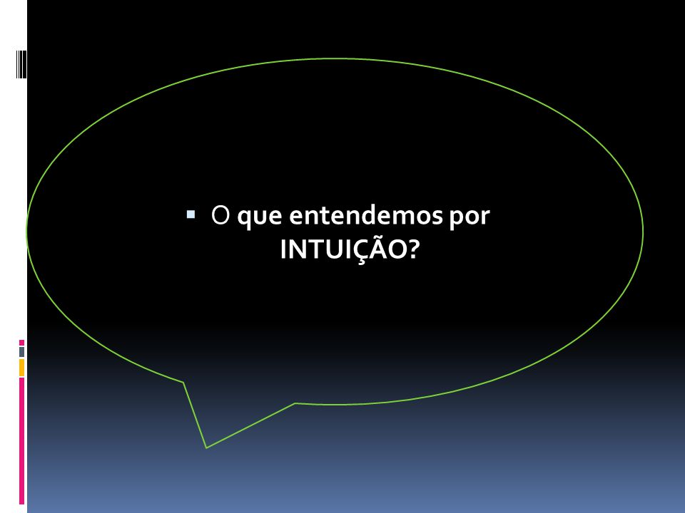 Exemplo: Definição: A intuição é uma compreensão global e instantânea de uma verdade, de um objeto, de um fato.