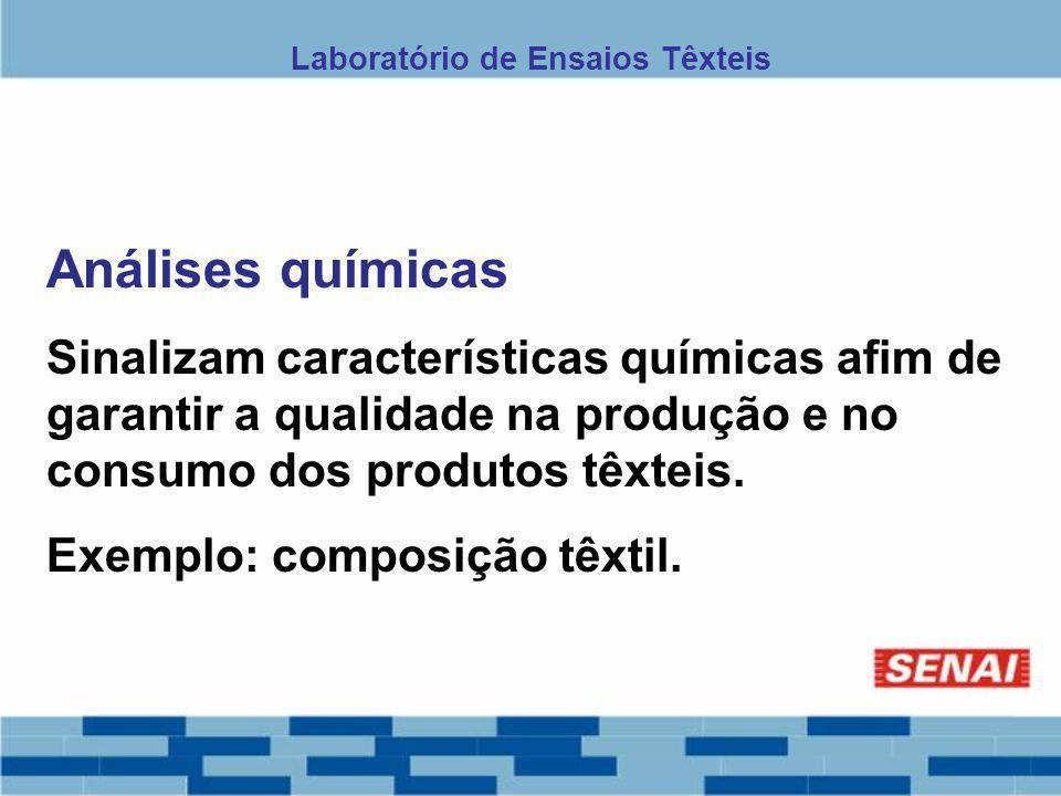 Análises químicas Sinalizam características químicas afim de garantir a qualidade na produção e no consumo dos produtos têxteis. Exemplo: composição t