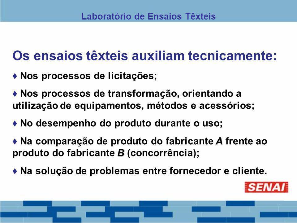 Os ensaios têxteis auxiliam tecnicamente: Nos processos de licitações; Nos processos de transformação, orientando a utilização de equipamentos, método