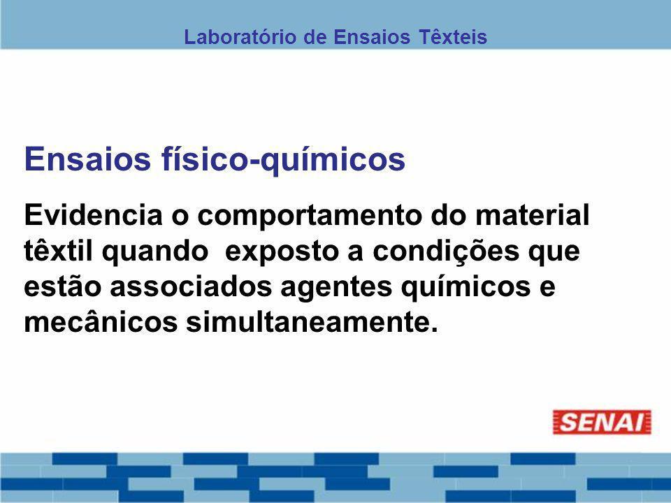 Ensaios físico-químicos Evidencia o comportamento do material têxtil quando exposto a condições que estão associados agentes químicos e mecânicos simu