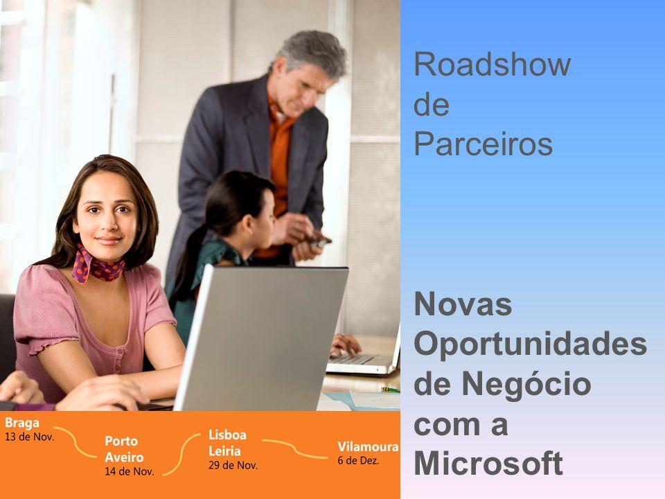 RoadShow para Parceiros 2007 Roadshow de Parceiros Novas Oportunidades de Negócio com a Microsoft