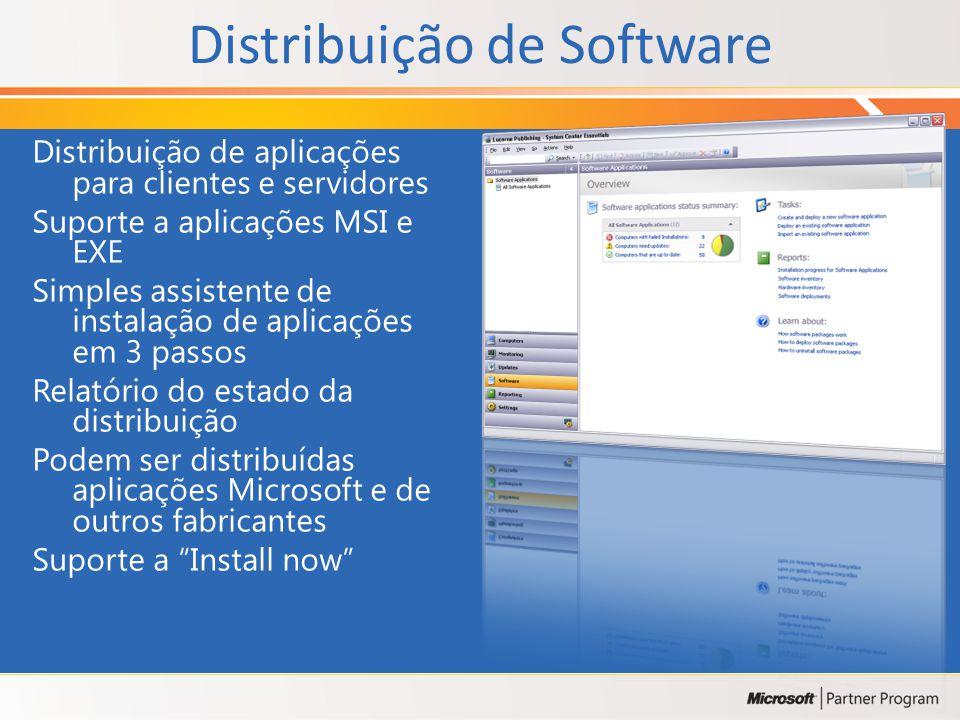 Distribuição de Software Distribuição de aplicações para clientes e servidores Suporte a aplicações MSI e EXE Simples assistente de instalação de aplicações em 3 passos Relatório do estado da distribuição Podem ser distribuídas aplicações Microsoft e de outros fabricantes Suporte a Install now