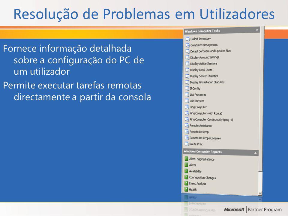 Resolução de Problemas em Utilizadores Fornece informação detalhada sobre a configuração do PC de um utilizador Permite executar tarefas remotas directamente a partir da consola