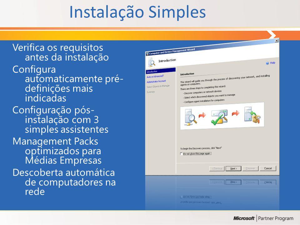 Instalação Simples Verifica os requisitos antes da instalação Configura automaticamente pré- definições mais indicadas Configuração pós- instalação com 3 simples assistentes Management Packs optimizados para Médias Empresas Descoberta automática de computadores na rede
