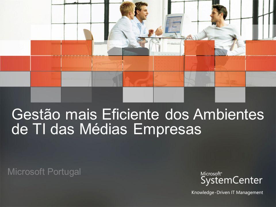 Gestão mais Eficiente dos Ambientes de TI das Médias Empresas Microsoft Portugal