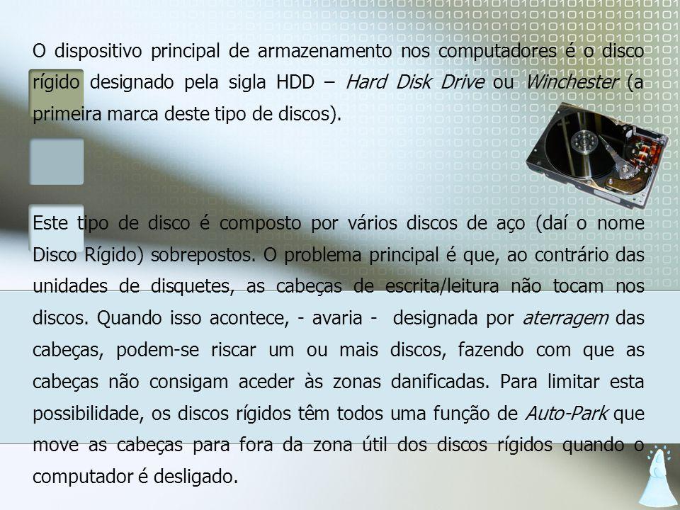 O dispositivo principal de armazenamento nos computadores é o disco rígido designado pela sigla HDD – Hard Disk Drive ou Winchester (a primeira marca