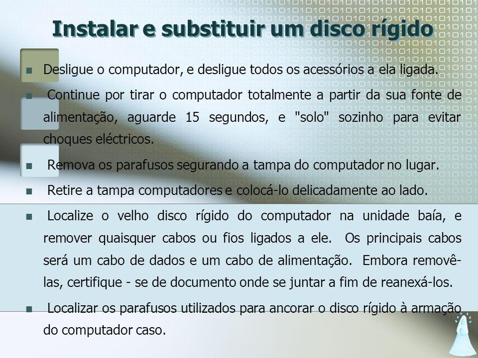 Instalar e substituir um disco rígido Desligue o computador, e desligue todos os acessórios a ela ligada. Continue por tirar o computador totalmente a