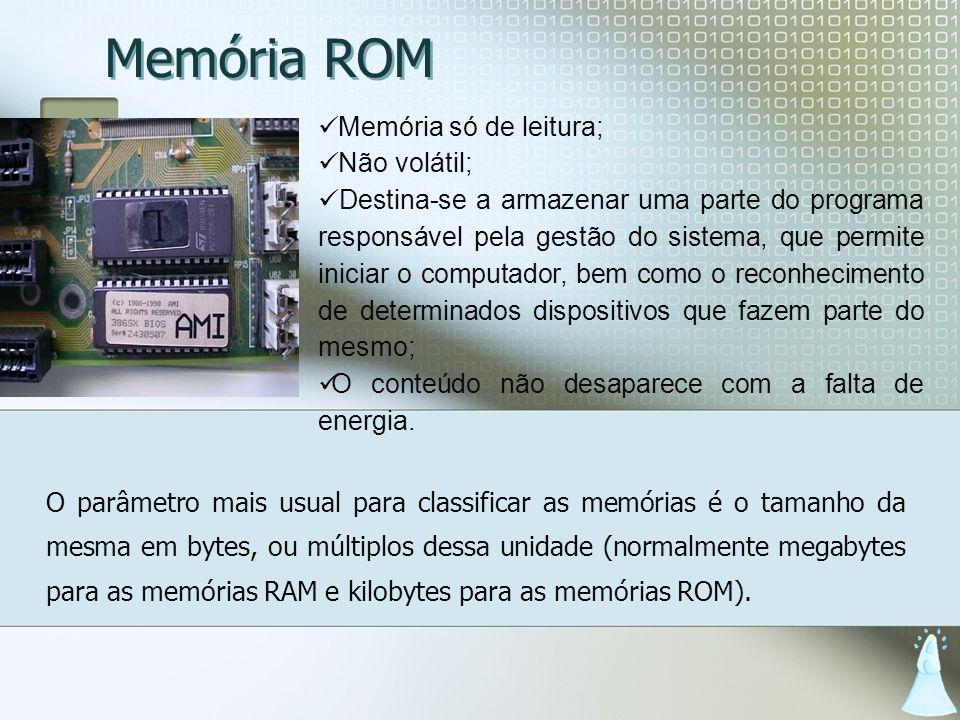 Memória ROM O parâmetro mais usual para classificar as memórias é o tamanho da mesma em bytes, ou múltiplos dessa unidade (normalmente megabytes para