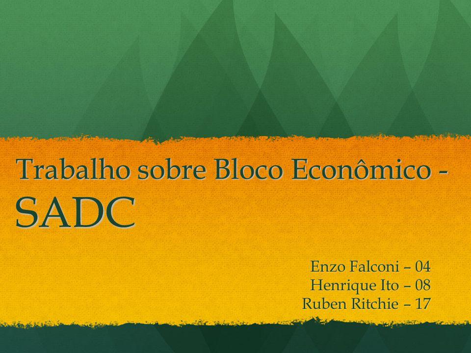 Trabalho sobre Bloco Econômico - SADC Enzo Falconi – 04 Henrique Ito – 08 Ruben Ritchie – 17