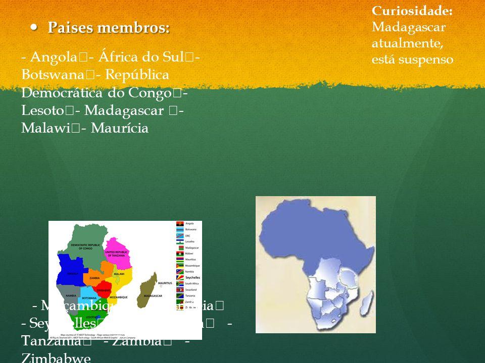 Paises membros: Paises membros: Curiosidade: Madagascar atualmente, está suspenso - Angola - África do Sul - Botswana - República Democrática do Congo