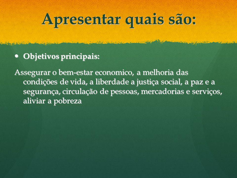 Apresentar quais são: Objetivos principais: Objetivos principais: Assegurar o bem-estar economico, a melhoria das condições de vida, a liberdade a jus