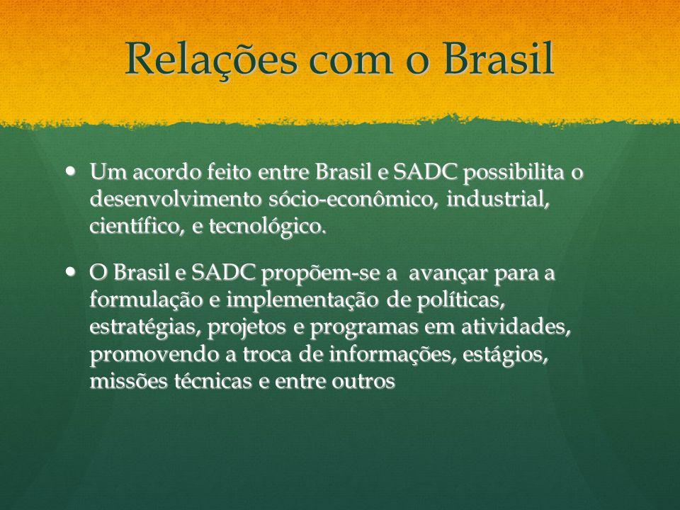 Relações com o Brasil Um acordo feito entre Brasil e SADC possibilita o desenvolvimento sócio-econômico, industrial, científico, e tecnológico. Um aco