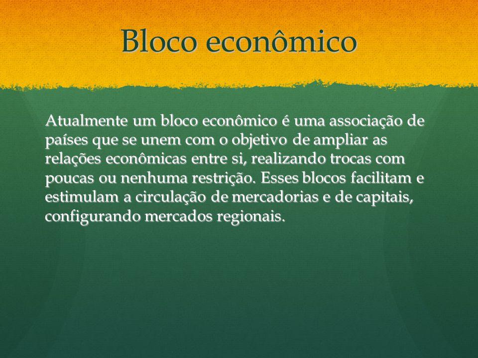 Bloco econômico Atualmente um bloco econômico é uma associação de países que se unem com o objetivo de ampliar as relações econômicas entre si, realiz