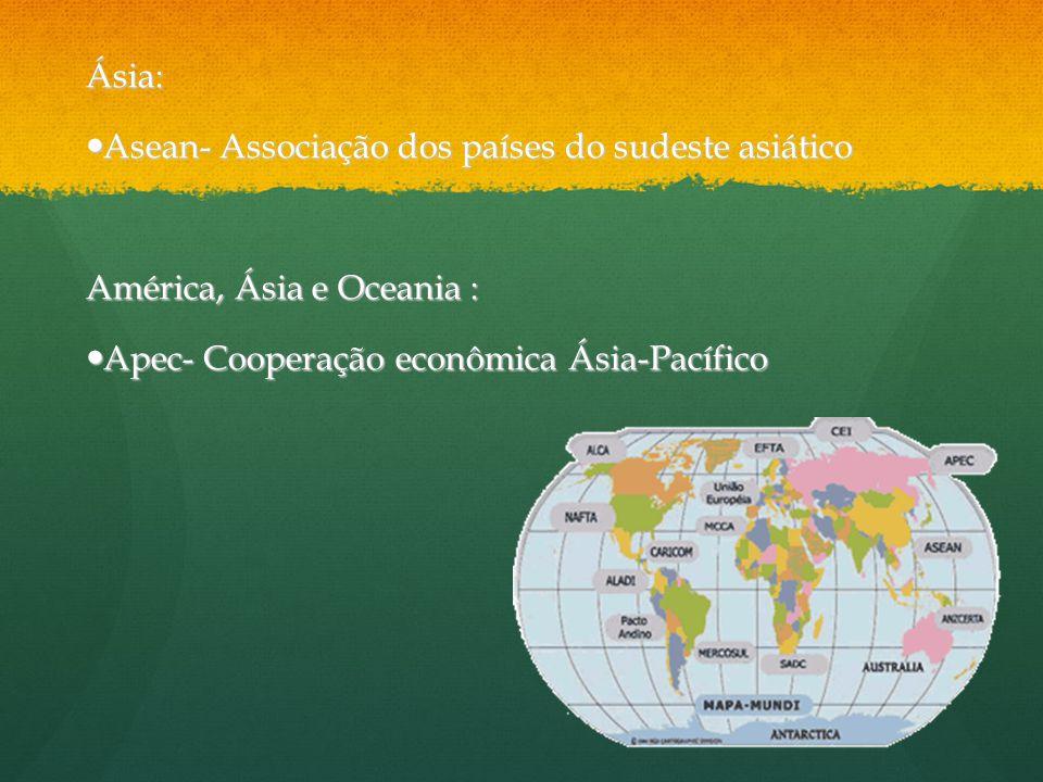 Ásia: Asean- Associação dos países do sudeste asiático Asean- Associação dos países do sudeste asiático América, Ásia e Oceania : Apec- Cooperação eco