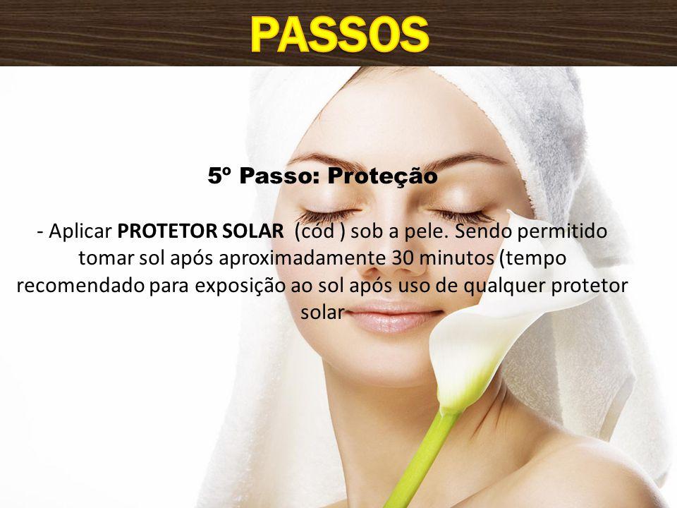 5º Passo: Proteção - Aplicar PROTETOR SOLAR (cód ) sob a pele.