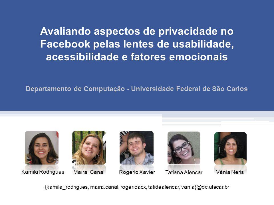 Avaliando aspectos de privacidade no Facebook pelas lentes de usabilidade, acessibilidade e fatores emocionais Departamento de Computação - Universida