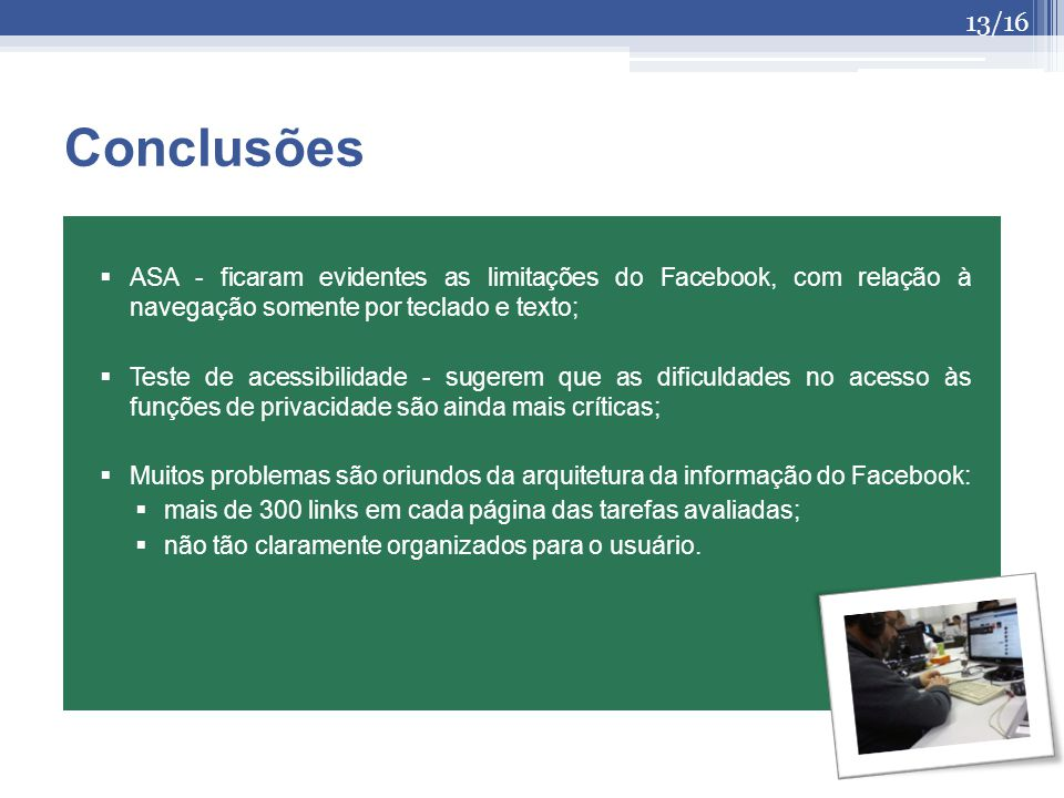 ASA - ficaram evidentes as limitações do Facebook, com relação à navegação somente por teclado e texto; Teste de acessibilidade - sugerem que as dific